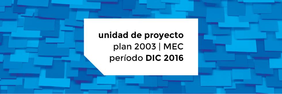Unidad de Proyecto PLAN 2003   período DICIEMBRE 2016