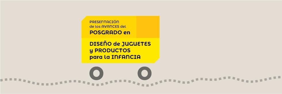 Presentación | Avances del Posgrado en Diseño de Juguetes y Productos para la Infancia