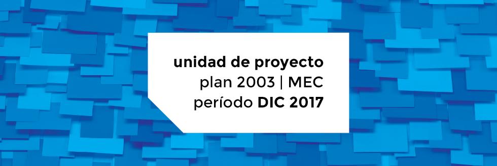 Unidad de Proyecto Plan 2003 | período DICIEMBRE 2017