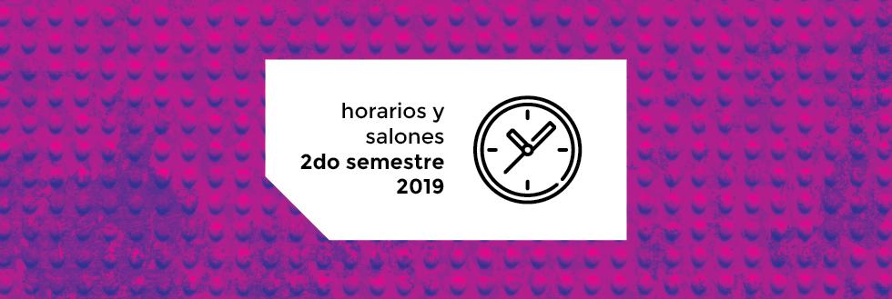 Horarios y Salones | 2do semestre 2019