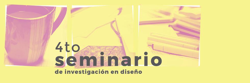 4to Seminario de Investigación en Diseño | Desde el Diseño. Reflexiones sobre la gestión del conocimiento en un mundo sin certezas