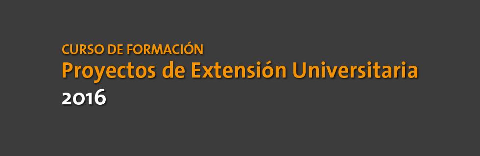 Curso de formación Proyectos de Extensión Universitaria 2016