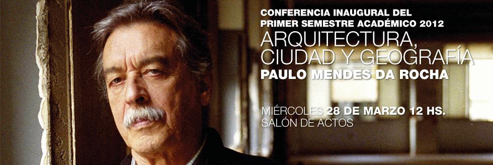 Conferencia Inaugural: Paulo Mendes Da Rocha