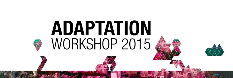 ADAPTATION | WORKSHOP 2015