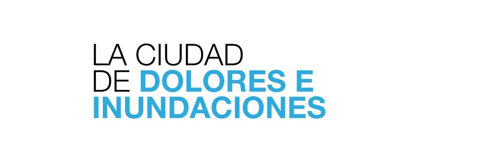 LA CIUDAD DE DOLORES Y LAS INUNDACIONES