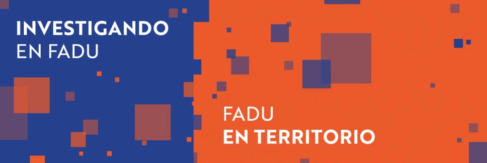 Investigando en FADU + FADU en Territorio