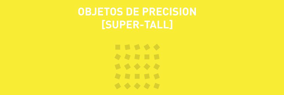Exposición: Taller de Arquitectura Potencial | Objetos de precisión [Super-tall]