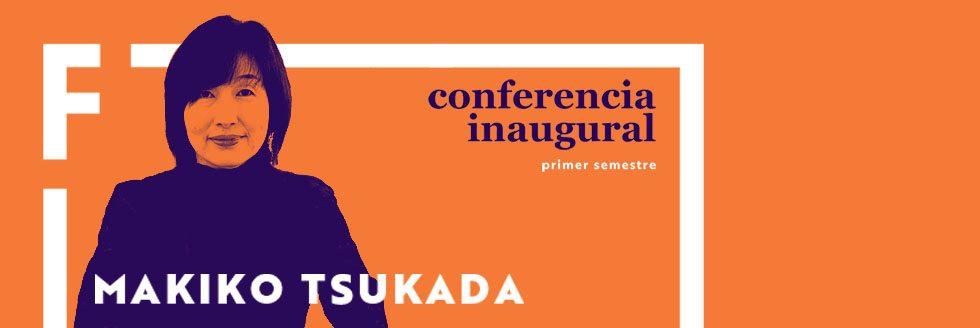 Conferencia inaugural del Primer Semestre 2018 | Makiko Tsukada