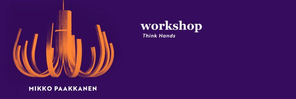 """Workshop – """"Think Hands""""   Mikko Paakkanen"""
