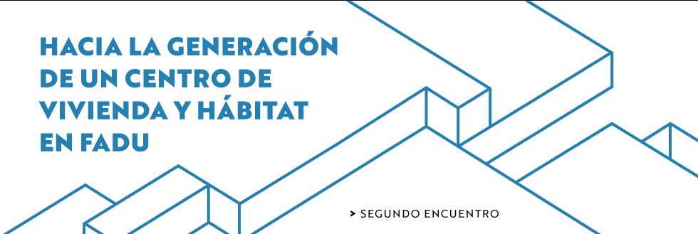 Hacia la generación de un centro de vivienda y hábitat en FADU.