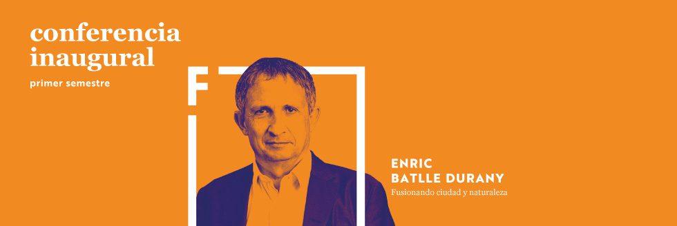 Conferencia Inaugural primer semestre 2021 | Enric Batlle Durany