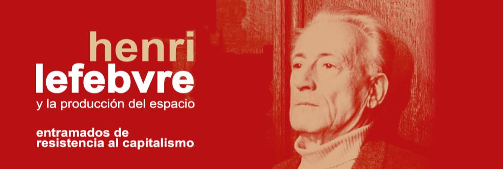 Henri Lefebvre y la producción del espacio: entramados de resistencia al capitalismo