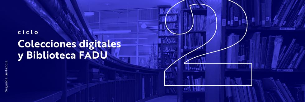 Ciclo Colecciones digitales y Biblioteca FADU